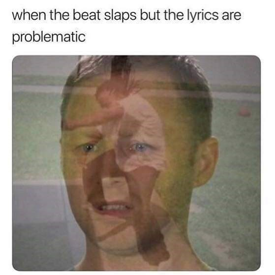 Face - when the beat slaps but the lyrics are problematic