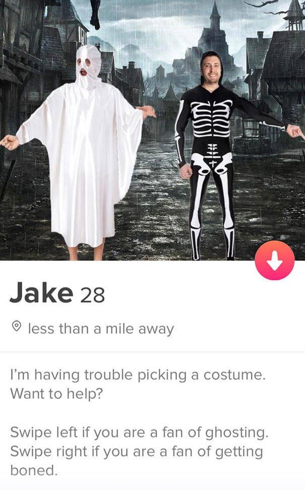 Fashion - Jake 28 less than a mile away I'm having trouble picking a costume. Want to help? Swipe left if you are a fan of ghosting. Swipe right if you are a fan of getting boned.