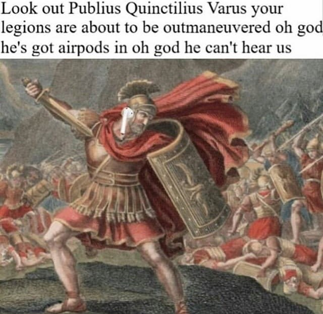 Mythology - Look out Publius Quinctilius Varus your legions are about to be outmaneuvered oh god he's got airpods in oh god he can't hear