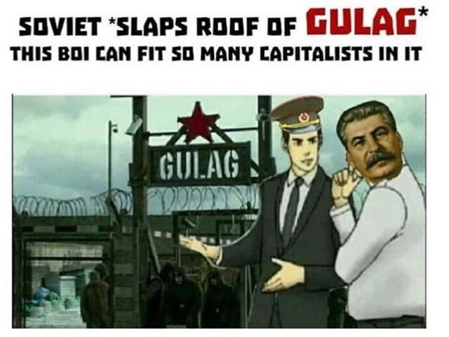 "Cartoon - SOVIET ""SLAPS ROOF OF GULAG* THIS BOI CAN FIT SO MANY CAPITALISTS IN IT GULAG"