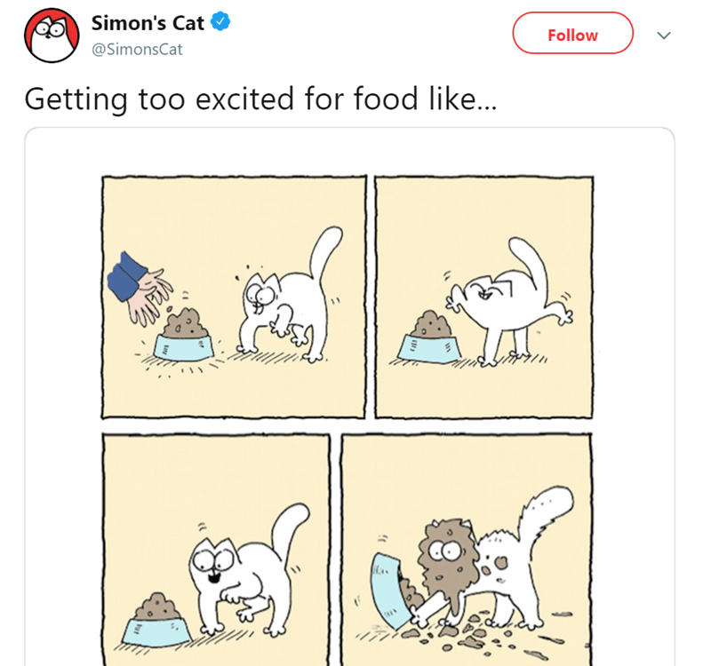 Text - Simon's Cat Follow @SimonsCat Getting too excited for food like...