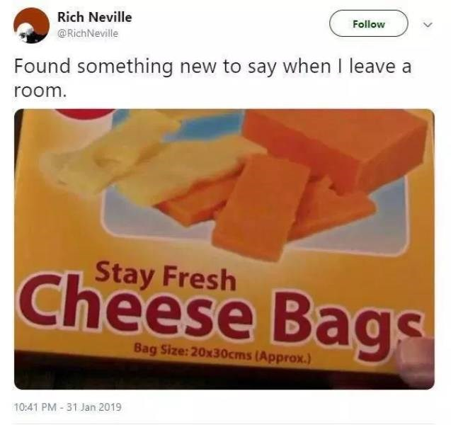 Orange - Rich Neville Follow @RichNeville Found something new to say when I leave a room. Stay Fresh Cheese Bags Bag Size:20x30cms(Approx.) 10:41 PM-31 Jan 2019