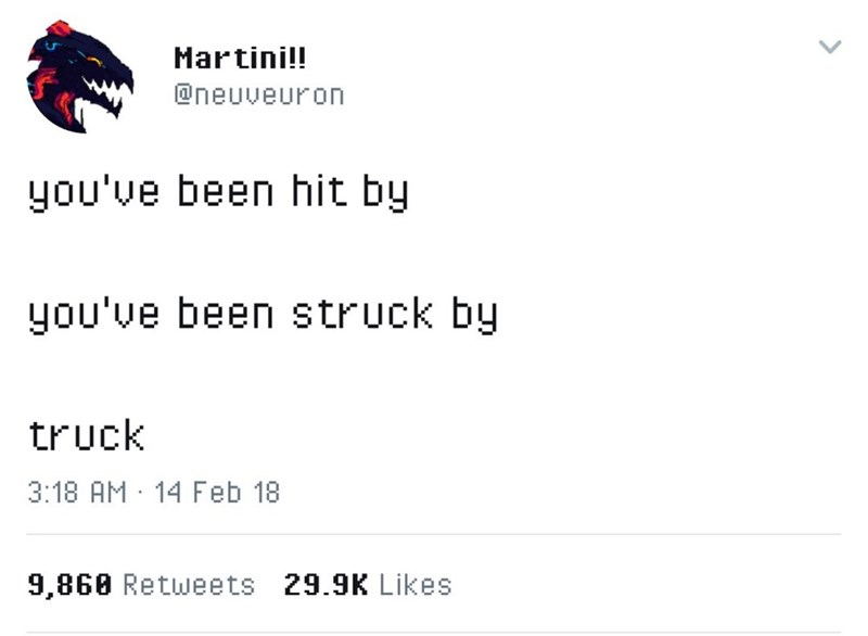 Text - Martini!! @neuveuron you've been hit by you've been struck by truck 3:18 AM 14 Feb 18 9,860 Retweets 29.9K Likes