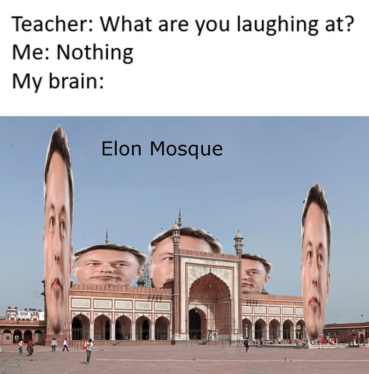 dank meme - Landmark - Teacher: What are you laughing at? Me: Nothing My brain: Elon Mosque