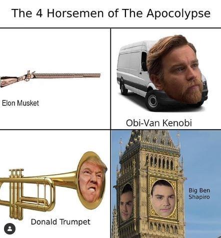 dank meme - Brass instrument - The 4 Horsemen of The Apocolypse Elon Musket Obi-Van Kenobi Big Ben Shapiro Donald Trumpet etsetn