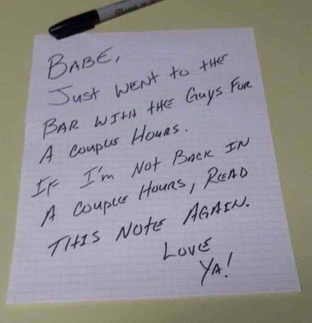 hand written note BABE, Sust wEnt to ther BAR WTHH tHkE Cuys Fun A Coupur Houas. t Im Not Baek N A Coupce Houas, Reno THIS Note AaA Love