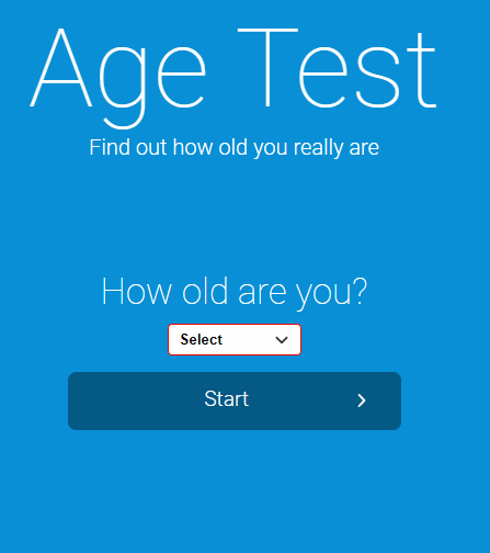 Age Test Find out how old you really are How old are you? Select Start
