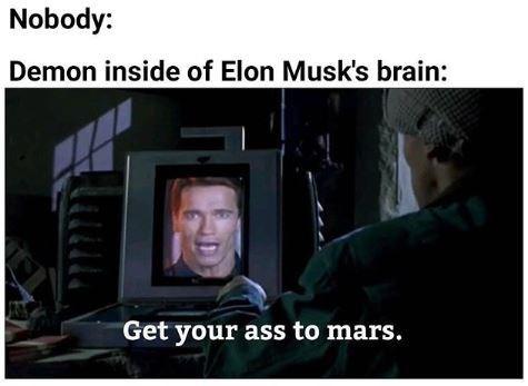 dank meme - Text - Nobody: Demon inside of Elon Musk's brain: Get your ass to mars.