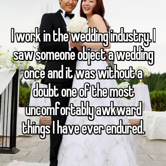 wedding drama - Facial expression - Iwork in the wedding indusry sawsomeone objectawedding once and it was without a doubt onedf the most uncomfortablyawkward hings Ihave ever endured