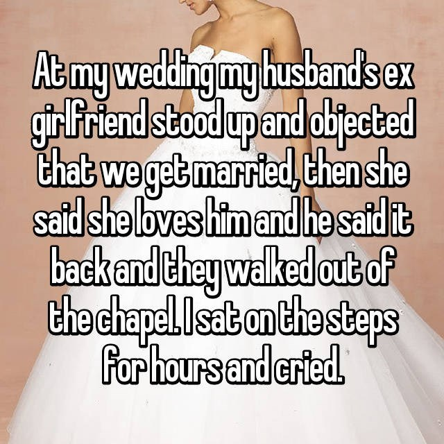 wedding drama - Text - Atmy wedding iny husbandsex gir iriend stoodupand objected that we getmarried, thenshe said she loves him and he said it back and they walked out of thechapel.lsaton the steps for hours and erfed.