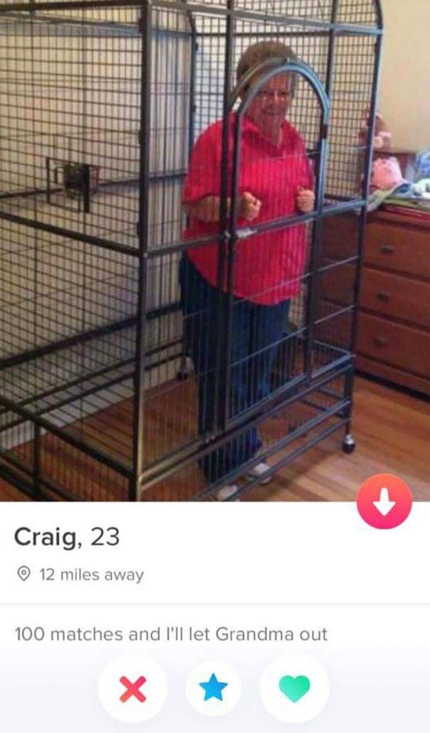 tinder bio grandma in cage Craig, 23 12 miles away 100 matches and I'll let Grandma out
