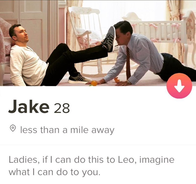 Product - Jake 28 less than a mile away Ladies, if I can do this to Leo, imagine what I can do to you.
