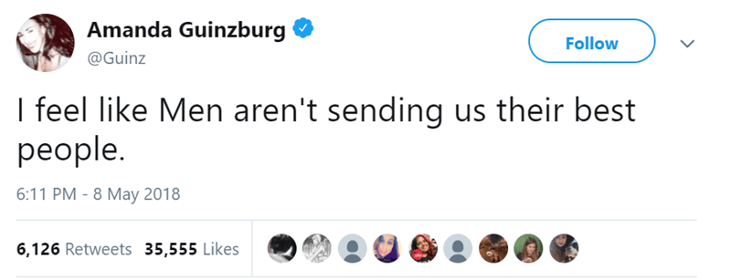 Product - Amanda Guinzburg Follow @Guinz I feel like Men aren't sending us their best people. 6:11 PM 8 May 2018 6,126 Retweets 35,555 Likes