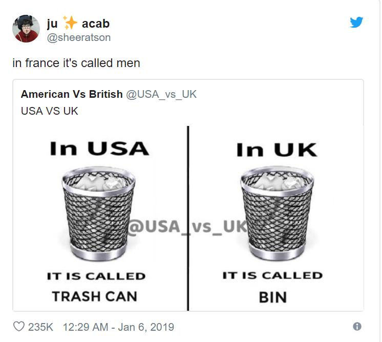Font - ju @sheeratson acab in france it's called men American Vs British @USA_vs_UK USA VS UK In USA In UK @USA vs_UK IT IS CALLED IT IS CALLED BIN TRASH CAN 235K 12:29 AM - Jan 6, 2019