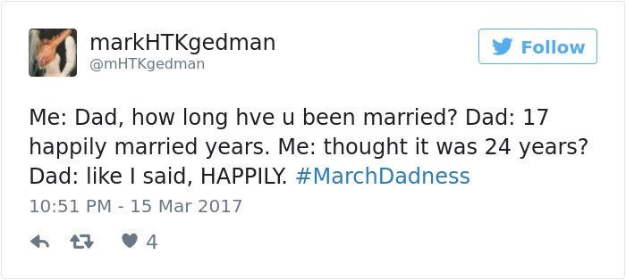 dad joke - Text - markHTKgedman @mHTKgedman Follow Me: Dad, how long hve u been married? Dad: 17 happily married years. Me: thought it was 24 years? Dad: like I said, HAPPILY #MarchDadness 10:51 PM 15 Mar 2017 4