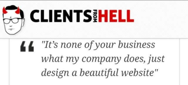 """Text - CLIENTS HELL 44 """"It's none of your business what my company does, just design a beautiful website"""""""