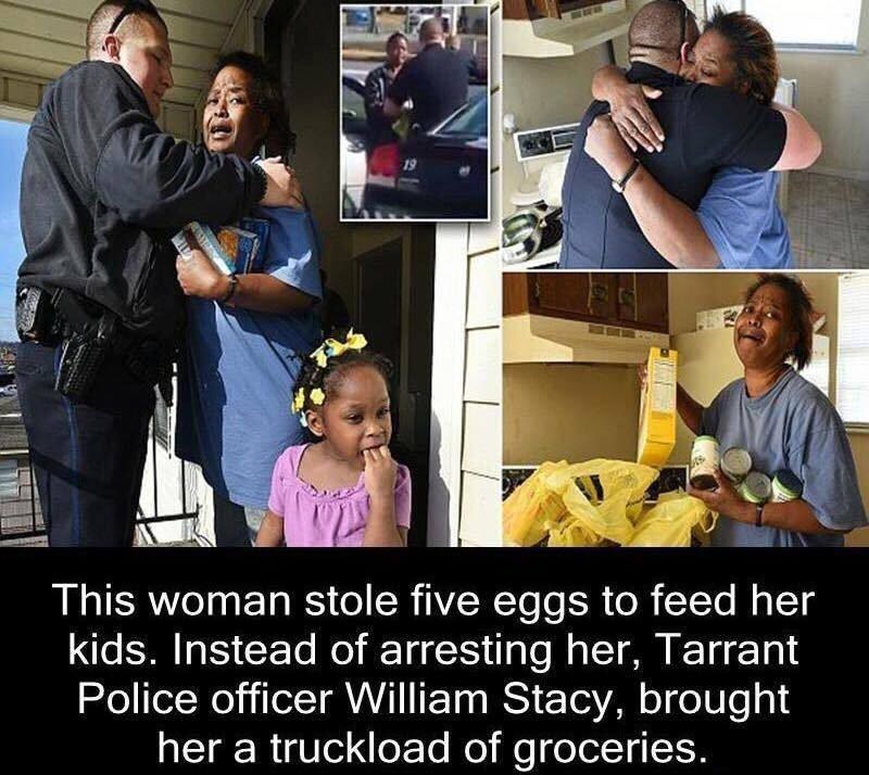 People - This woman stole five eggs to feed her kids. Instead of arresting her, Tarrant Police officer William Stacy, brought her a truckload of groceries.