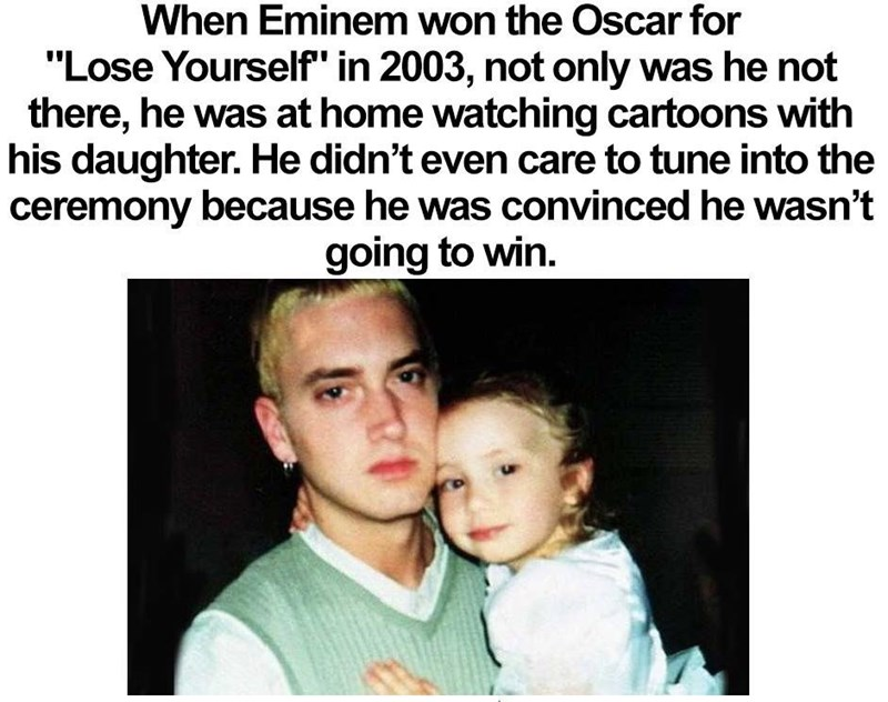 "Text - When Eminem won the Oscar for ""Lose Yourself"" in 2003, not only was he not there, he was at home watching cartoons with his daughter. He didn't even care to tune into the ceremony because he was convinced he wasn't going to win."