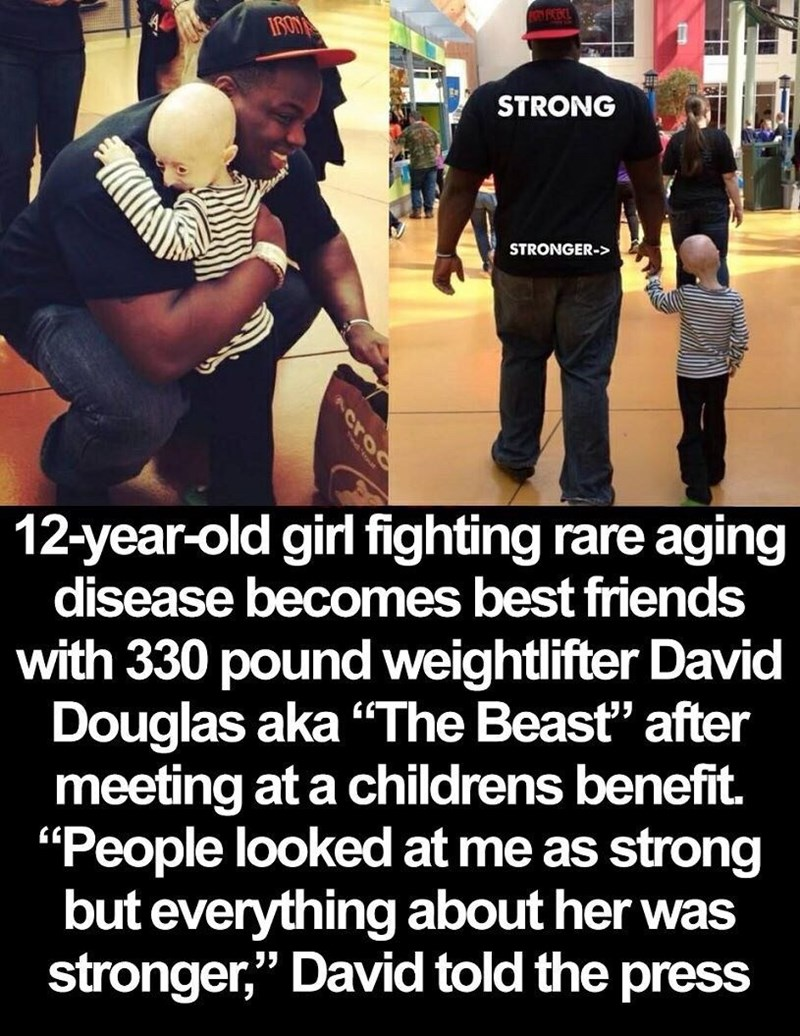 "Text - STRONG STRONGER-> 12-year-old girl fighting rare aging disease becomes best friends with 330 pound weightlifter David Douglas aka ""The Beast' after meeting at a childrens benefit. ""People looked at me as strong but everything about her was stronger,"" David told the press Acroo"