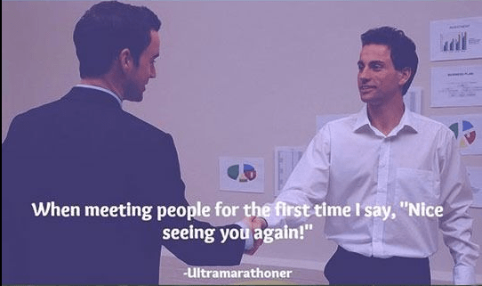 """Font - When meeting people for the first time I say, """"Nice seeing you again!"""" ultramarathoner"""