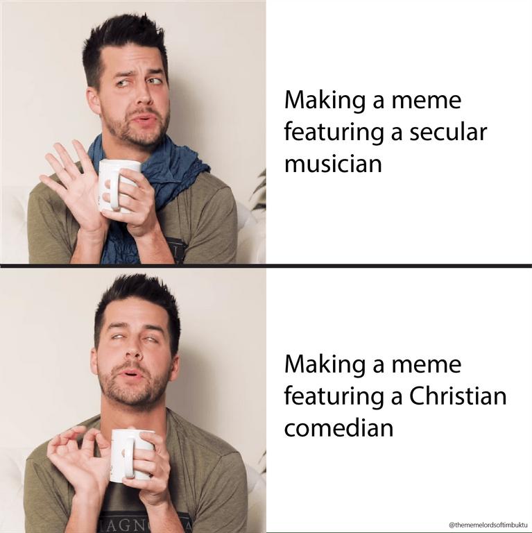 dank christian - Facial expression - Making a meme featuring a secular musician Making a meme featuring a Christian comedian AGN @thememelordsoftimbuktu