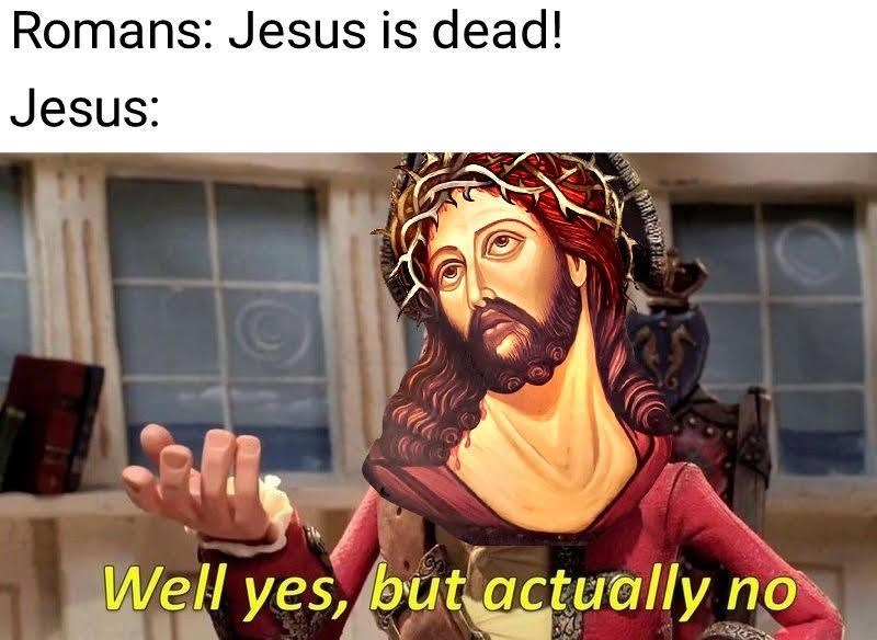 dank christian - Human - Romans: Jesus is dead! Jesus: Well yes, but actually no