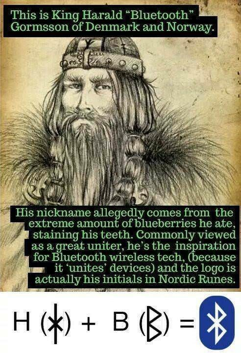 """Facial hair - This is King Harald """"Bluetooth"""" Gormsson of Denmark and Norway. 39 His nickname allegedly comes from the extreme amount of blueberries he ate, staining his teeth. Commonly viewed as a great uniter, he's the inspiration for Bluetooth wireless tech, (because it 'unites devices) and the logo is actually his initials in Nordic Runes. H )B"""