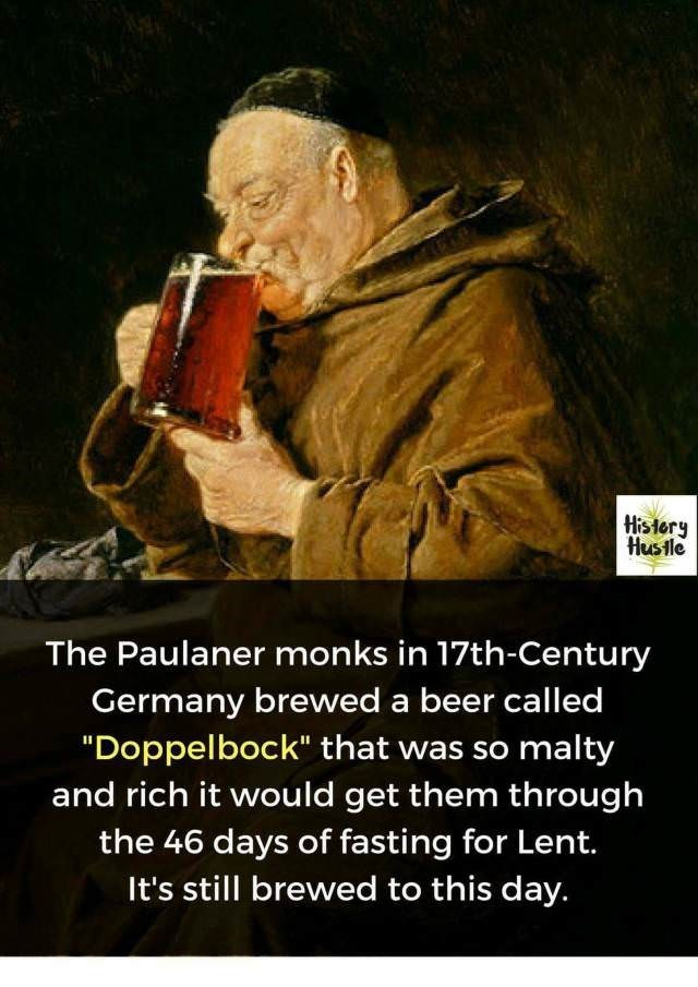 """Photo caption - Hislory Hustle The Paulaner monks in 17th-Century Germany brewed a beer called """"Doppelbock"""" that was so malty and rich it would get them through the 46 days of fasting for Lent. It's still brewed to this day."""