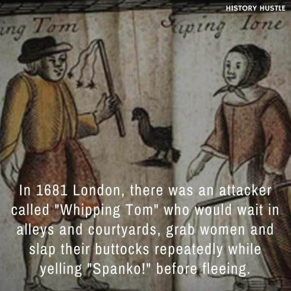 """Cartoon - HISTORY HUSTLE iping Tone ing Tom In 1681 London, there was an attacker called """"Whipping Tom"""" who would wait in alleys and courtyards, grab women and slap their buttocks repeatedly while yelling rSpanko!"""" before fleeing"""