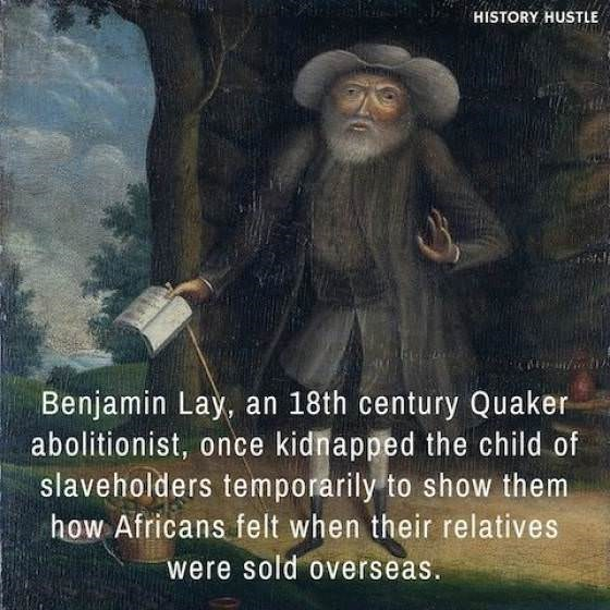 Photo caption - HISTORY HUSTLE Benjamin Lay, an 18th century Quaker abolitionist, once kidnapped the child of slaveholders temporarily to show them how Africans felt when their relatives were sold overseas.