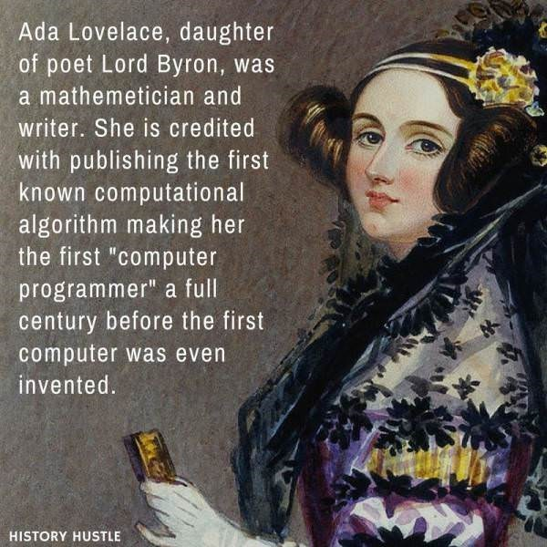 """Lady - Ada Lovelace, daughter of poet Lord Byron, was a mathemetician and writer. She is credited with publishing the first known computational algorithm making her the first """"computer programmer"""" a full century before the first computer was even invented. HISTORY HUSTLE"""
