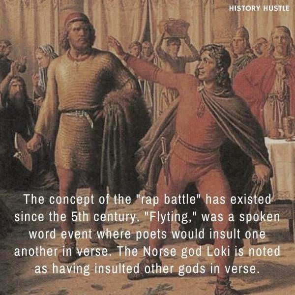 """People - HISTORY HUSTLE The concept of the 'rap battle"""" has existed since the 5th century. """"Flyting,"""" was a spoken word event where poets would insult one another in verse. The Norse god Loki is noted as having insulted other gods in verse."""