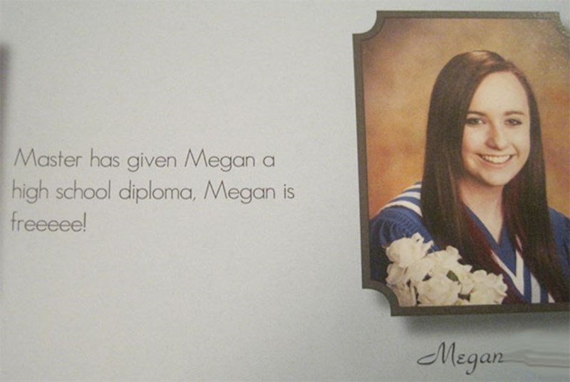 "Yearbook quote that reads, ""Master has given Megan a high school diploma. Medan is freee!"""
