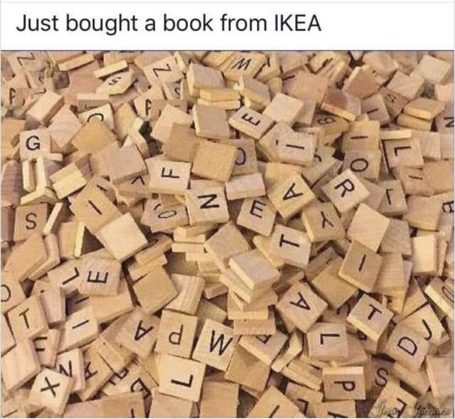 """Caption that reads, """"Just bought a book from Ikea"""" above a pic of a bunch of Scrabble pieces"""