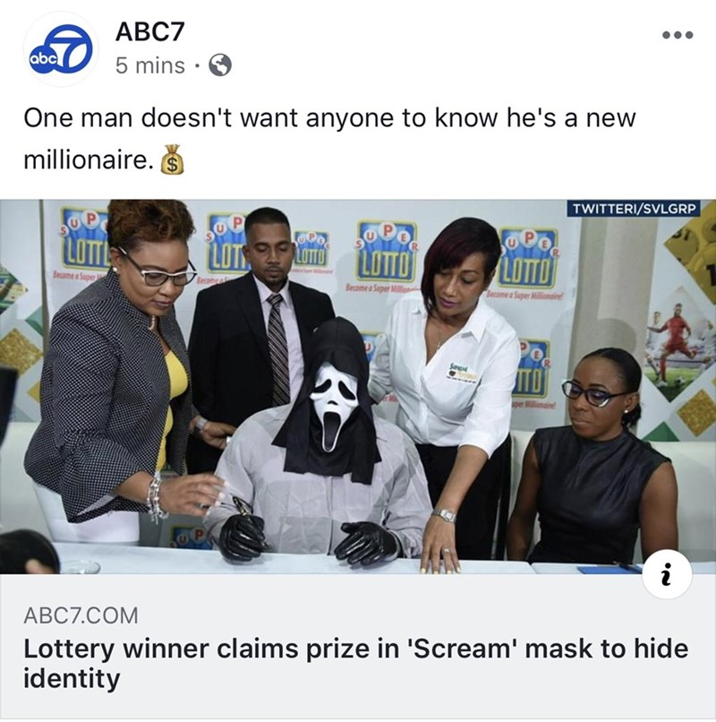 Product - АВС7 abc 5 mins One man doesn't want anyone to know he's a new millionaire. TWITTERI/SVLGRP U P UPe LOTTO LOTT LOT LOTTO Become a Super Becomea Become a Super Mllo Becomea Super Millionaire SaE ПО per Mlliongire i ABC7.COM Lottery winner claims prize in 'Scream' mask to hide identity