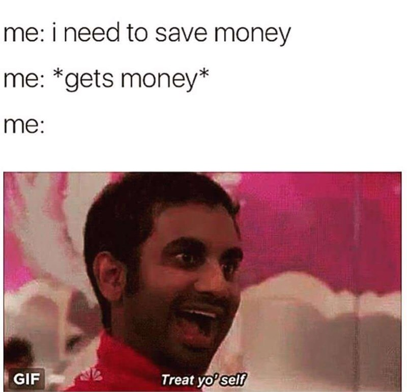 Facial expression - me: i need to save money me: *gets money* me: Treat yo' self GIF