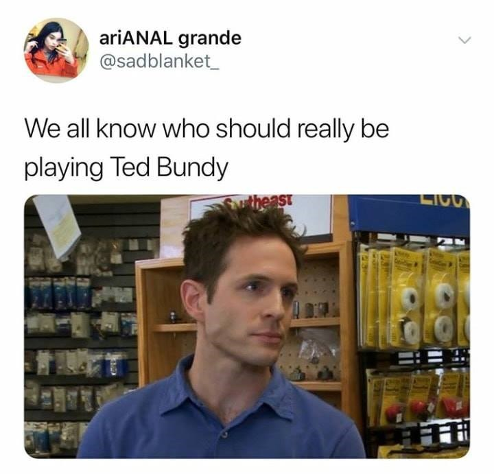 Product - ariANAL grande @sadblanket_ We all know who should really be playing Ted Bundy LIGG theast