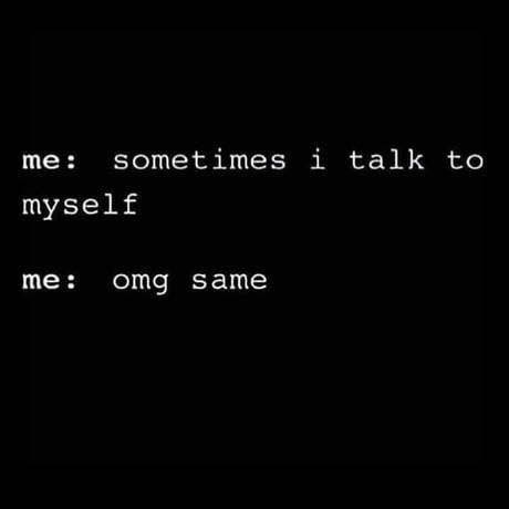 Text - me sometimes i talk to myself me: omg same