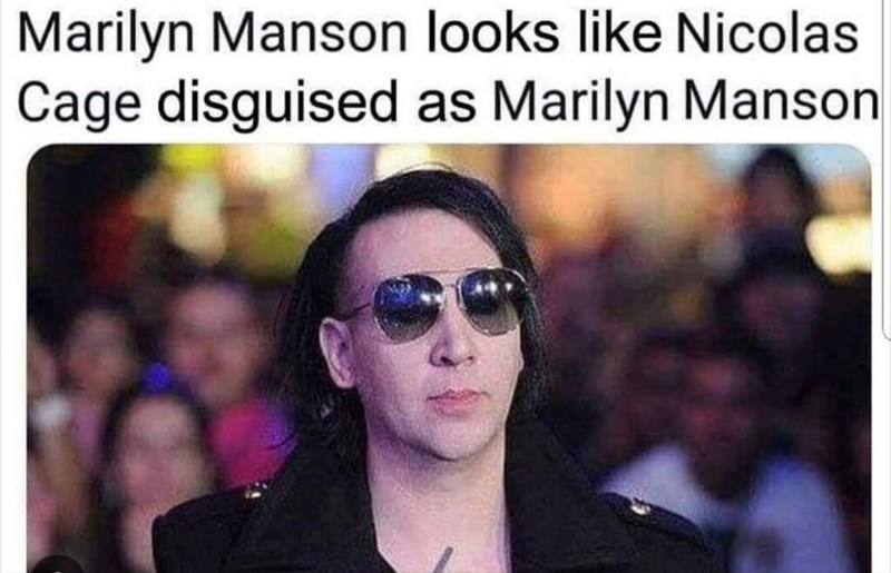 "Caption that reads, ""Marilyn Manson looks like Nicolas Cage disguised as Marilyn Manson"" above a pic of Nicolas Cage"
