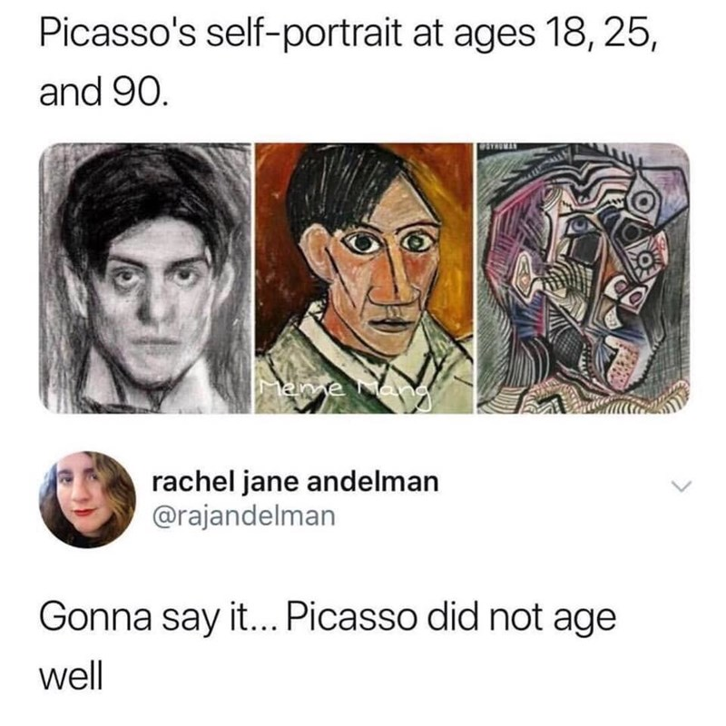 Face - Picasso's self-portrait at ages 18, 25, and 90. rachel jane andelman @rajandelman Gonna say it... Picasso did not age well