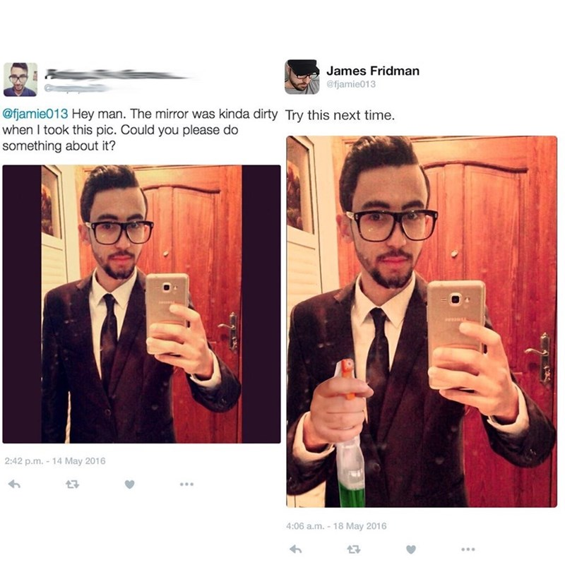 Eyewear - James Fridman @fjamie013 @fjamie013 Hey man. The mirror was kinda dirty Try this next time. when I took this pic. Could you please do something about it? 2:42 p.m. 14 May 2016 t7 4:06 a.m. 18 May 2016