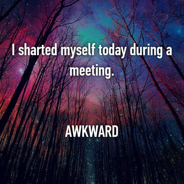 Text - I sharted myself today during a meeting AWKWARD
