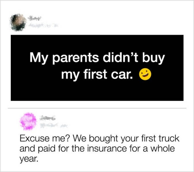 "Post that reads, ""My parents didn't buy my first car;"" parent replies below, ""Excuse me? We bought your first truck and paid for the insurance for a whole year"""