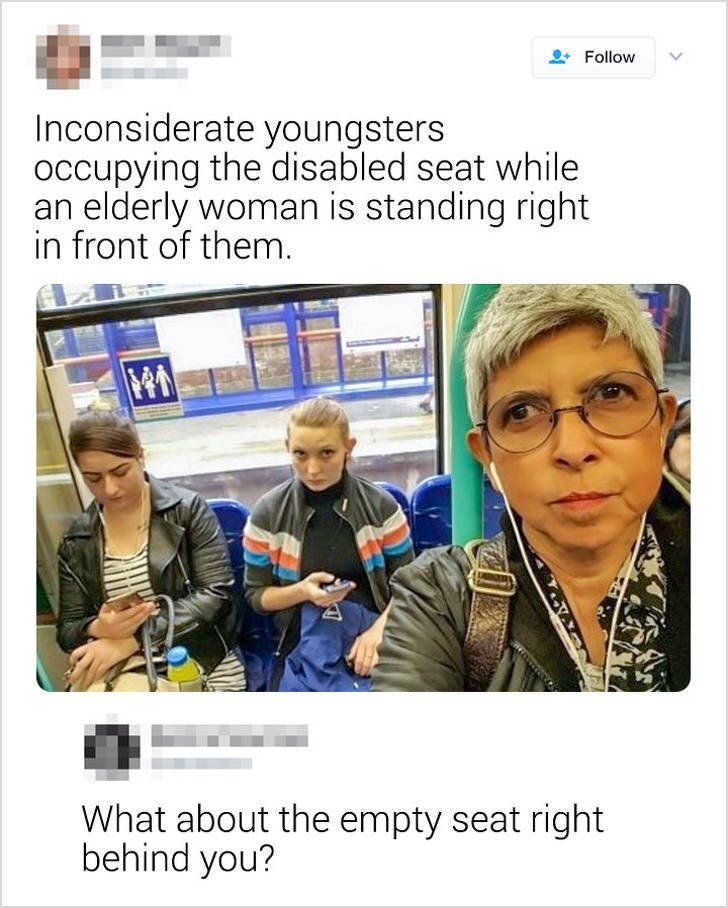 Text - Follow Inconsiderate youngsters occupying the disabled seat while an elderly woman is standing right in front of them. What about the empty seat right behind you?
