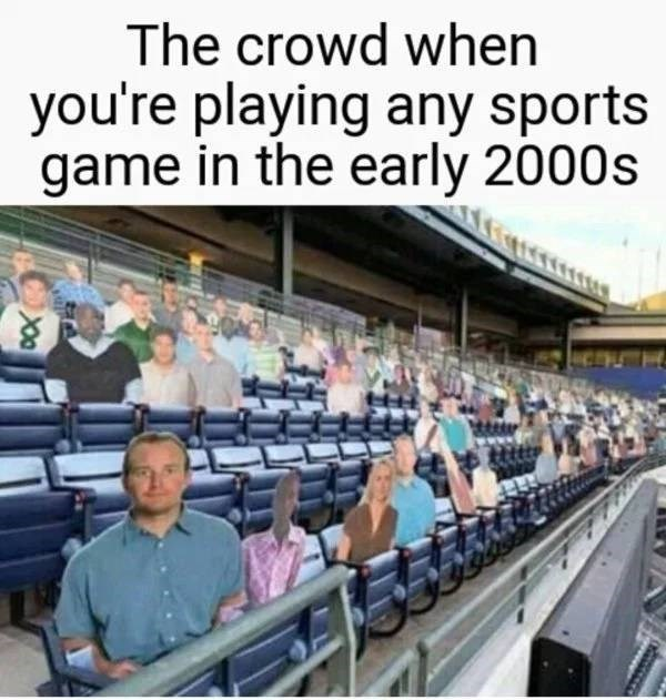 """Caption that reads, """"The crowd when you're playing any sports game in the early 2000s"""" above a pic of some baseball stands with cardboard people sitting in the seats"""