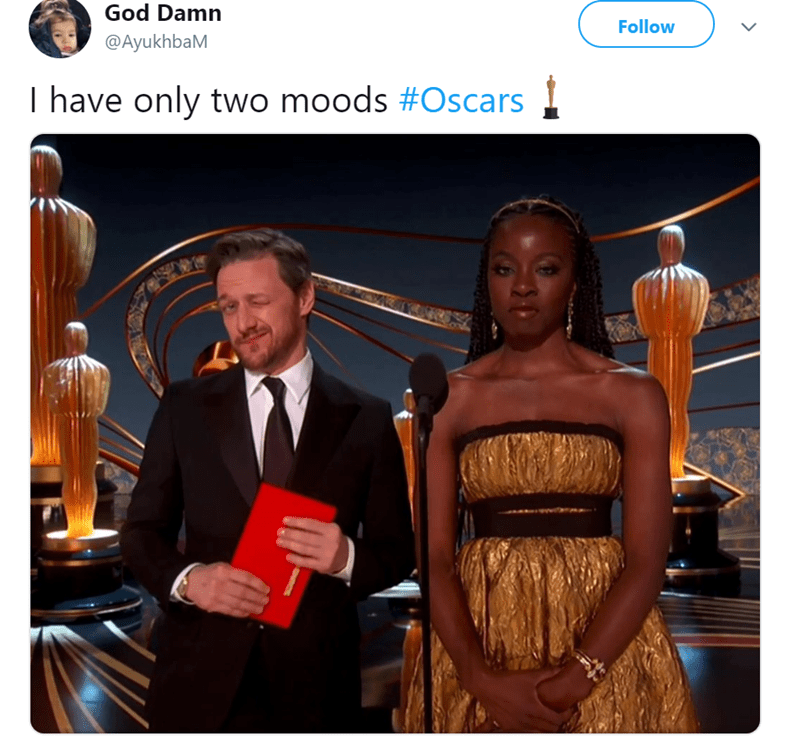 Event - God Damn Follow @AyukhbaM I have only two moods #Oscars