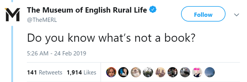 Text - The Museum of English Rural Life M Follow @TheMERL Do you know what's not a book? 5:26 AM - 24 Feb 2019 141 Retweets 1,914 Likes