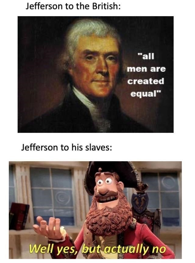 Yes But Actually No meme about Jefferson keeping slaves