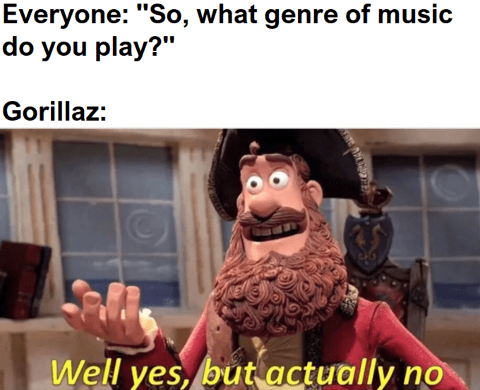 Yes But Actually No meme about the gorillaz not fitting any music genre