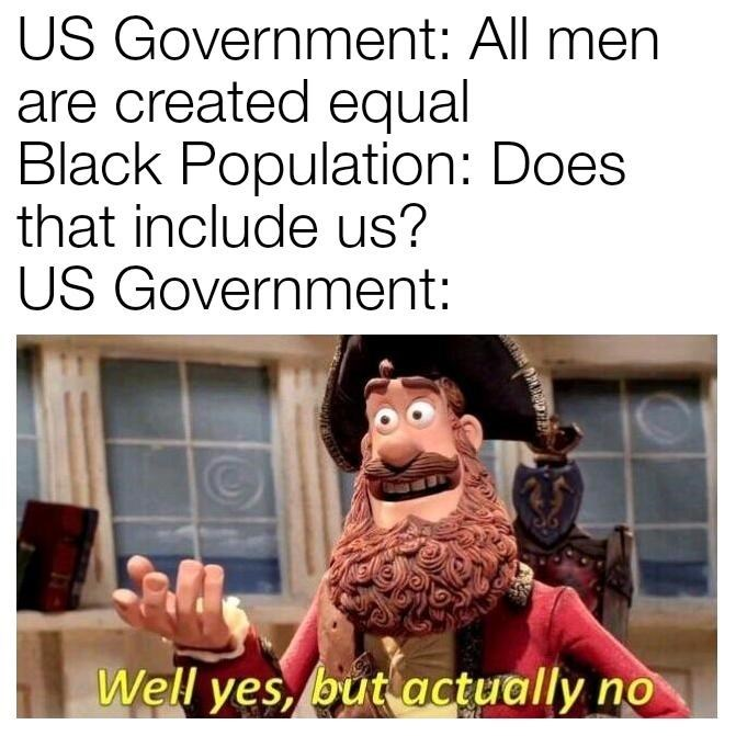 Yes But Actually No meme about the us government discriminating against black people